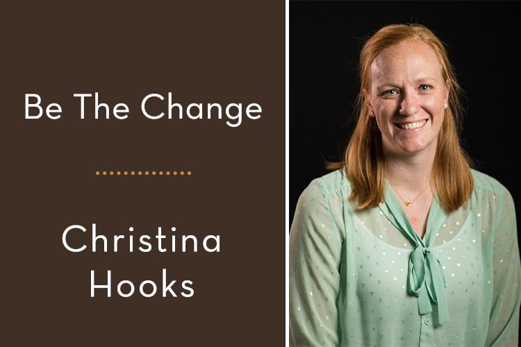 Be The Change – Christina Hooks